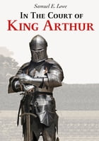In The Court of King Arthur by Samuel E. Lowe