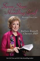 Seven Steps for Handling Grief: Because You Care by Barbara Russell Chesser, PhD