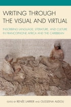 Writing through the Visual and Virtual: Inscribing Language, Literature, and Culture in Francophone…