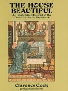 The House Beautiful: An Unabridged Reprint of the Classic Victorian Stylebook by Clarence Cook