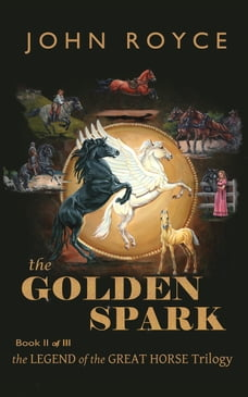 The Golden Spark: The Legend of the Great Horse (Book 2)