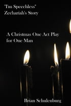 """I'm Speechless"" Zechariah's Story: A Christmas One Act Play for One Man"