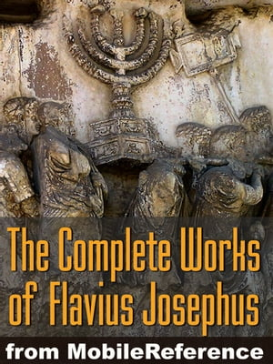 Works Of Josephus Flavius: Wars Of The Jews,  Antiquities Of The Jews,  Against Apion,  Autobiography And More (Mobi Collected Works)
