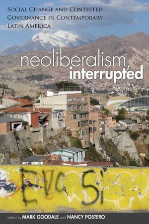 Neoliberalism,  Interrupted Social Change and Contested Governance in Contemporary Latin America