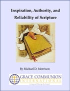 Inspiration, Authority, and Reliability of Scripture by Michael D. Morrison