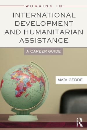 Working in International Development and Humanitarian Assistance A Career Guide