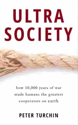 Ultrasociety: How 10,000 Years of War Made Humans the Greatest Cooperators on Earth de Peter Turchin