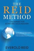 The Reid Method: A Blueprint for Achieving Sales Mastery by Everold Reid