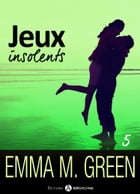Jeux insolents - Vol. 5 by Emma M. Green