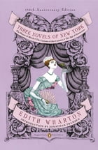 Three Novels of New York: The House of Mirth, The Custom of the Country, The Age of Innocence (Penguin Classics Deluxe Edition by Edith Wharton