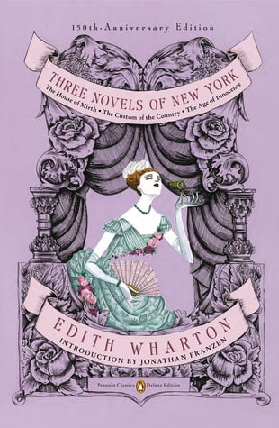 Three Novels of New York: The House of Mirth, The Custom of the Country, The Age of Innocence (Penguin Classics Deluxe Edition