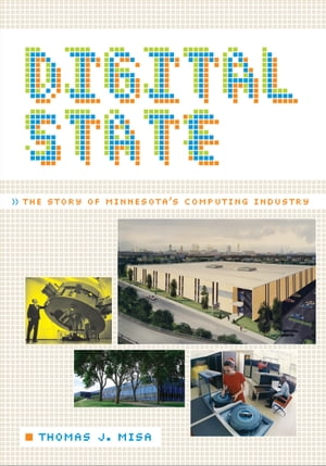 Digital State The Story of Minnesota's Computing Industry