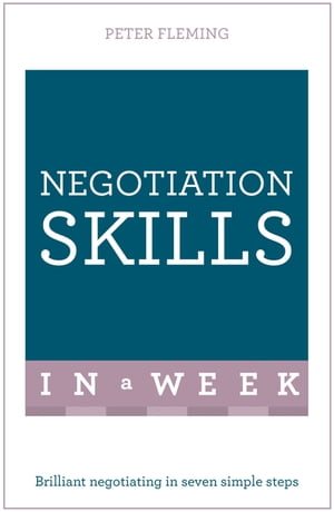 Negotiation Skills In A Week Brilliant Negotiating In Seven Simple Steps