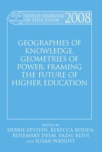 World Yearbook of Education 2008: Geographies of Knowledge, Geometries of Power: Framing the Future…