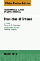 Craniofacial Trauma, An Issue of Neuroimaging Clinics, E-Book by Deborah R. Shatzkes, MD