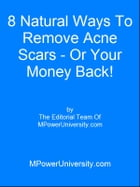 8 Natural Ways To Remove Acne Scars - Or Your Money Back! by Editorial Team Of MPowerUniversity.com