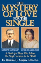 The Mystery of Love for the Single: A Guide for Those Who Follow the Single Vocation in the World by Rev. Fr. Dominic J. Unger OFM Cap.