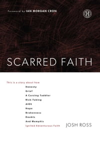 Scarred Faith: This is a story about how Honesty, Grief, a Cursing Toddler, Risk-Taking, AIDS, Hope…
