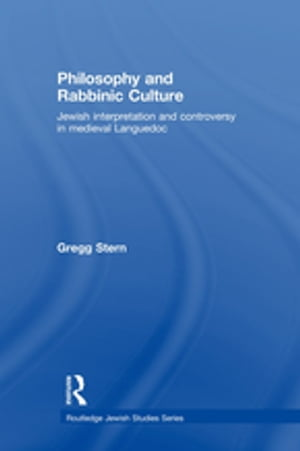 Philosophy and Rabbinic Culture Jewish Interpretation and Controversy in Medieval Languedoc