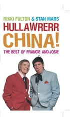 Hullawrerr China!: The Best of Francie and Josie by Rikki Fulton