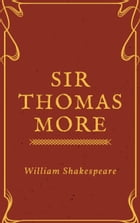 Sir Thomas More (Annotated) by William Shakespeare