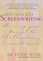 Advanced Screenwriting: Taking Your Writing to the Academy Award Level by Linda Seger