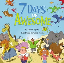 Book 7 Days of Awesome: A Creation Tale by Shawn Byous