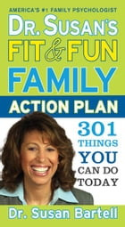 Dr. Susan's Fit and Fun Family Action Plan: 301 Things You Can Do Today by Susan Bartell, Dr.