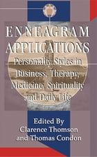 Enneagram Applications: Personality Styles in Business, Therapy, Medicine, Spirituality and Daily…