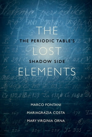 The Lost Elements The Periodic Table's Shadow Side