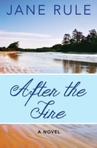 After the Fire: A Novel by Jane Rule