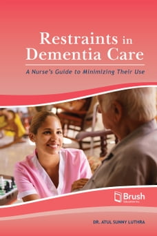 Restraints in Dementia Care: A Nurse's Guide to Minimizing Their Use