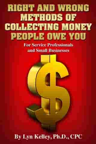 Right and Wrong Methods of Collecting Money People Owe You by Lyn Kelley