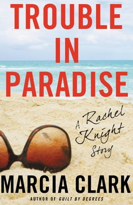 Book Trouble in Paradise: A Rachel Knight Story by Marcia Clark