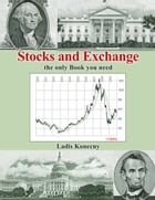 Stocks and Exchange: The only Book you need by Ladis Konecny