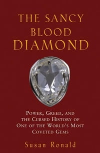 The Sancy Blood Diamond: Power, Greed, and the Cursed History of One of the World's Most Coveted…
