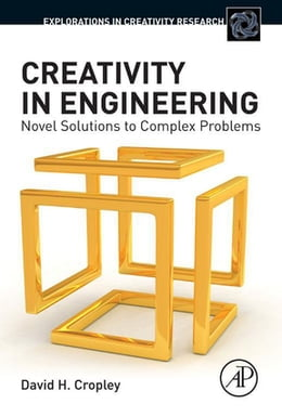 Book Creativity in Engineering: Novel Solutions to Complex Problems by David H Cropley