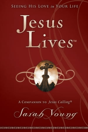 Jesus Lives: Seeing His Love in Your Life by Sarah Young