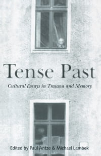 Tense Past: Cultural Essays in Trauma and Memory