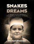 Snakes in My Dreams: A Mental Health Therapist's Odyssey from Hardship to Healer by Mike Deninger