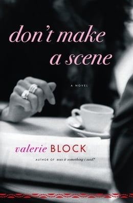 Book Don't Make a Scene: A Novel by Valerie Block