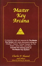 Master Key Arcana: A companion book and resource for The Master Key System by Charles F. Haanel