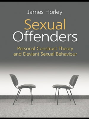 Sexual Offenders Personal Construct Theory and Deviant Sexual Behaviour