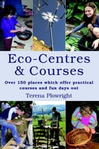 Eco-Centres & Courses: Over 150 Places Which Offer Practical Courses and Fun Days Out by Terena Plowright