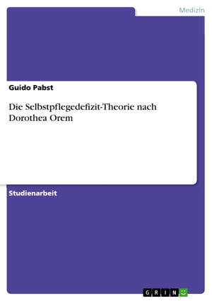 Die Selbstpflegedefizit-Theorie nach Dorothea Orem by Guido Pabst
