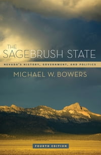 The Sagebrush State, 4th Ed: Nevada's History, Government, and Politics