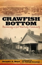 Crawfish Bottom: Recovering a Lost Kentucky Community by Douglas A. Boyd