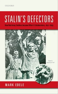 Stalin's Defectors: How Red Army Soldiers became Hitler's Collaborators, 1941-1945