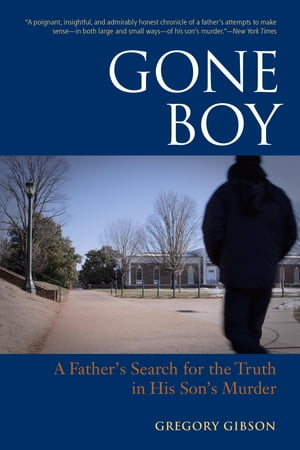 Gone Boy A Father's Search for the Truth in His Son's Murder
