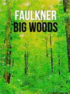 Big Woods: The Hunting Stories by William Faulkner